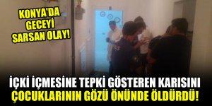 Konya'da geceyi sarsan olay! İçki içmesine tepki gösteren karısını çocuklarının gözü önünde öldürdü!