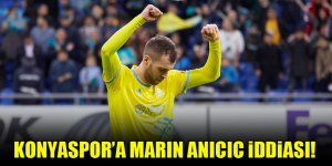 Konyaspor için Marin Anicic iddiası!