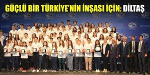Güçlü bir Türkiye'nin inşası için: Diltaş