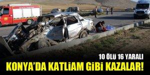 Konya'da katliam gibi kazalar: 10 ölü 16 yaralı