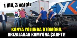Konya yolunda otomobil arızalanan kamyona çarptı! 1 ölü, 3 yaralı