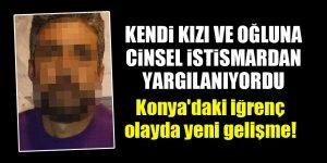 Kendi kızı ve oğluna cinsel istismardan yargılanıyordu...Konya'daki iğrenç olayda yeni gelişme!