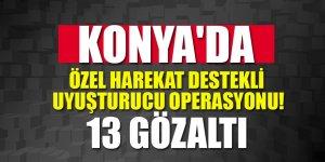 Konya'da özel harekat destekli uyuşturucu operasyonu!
