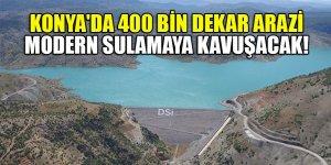 DSİ Konya'da 400 bin dekar araziyi modern sulamaya kavuşturacak