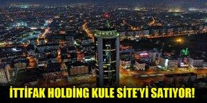 İttifak Holding Kule Site'yi satıyor!