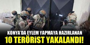 Konya'da eylem yapmaya hazırlanan 10 terörist yakalandı!