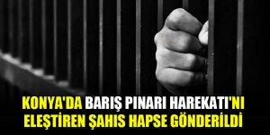 Konya'da Barış Pınarı Harekatı'nı eleştiren şahıs hapse gönderildi