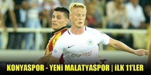 Konyaspor - Yeni Malatyaspor   İLK 11'LER BELLİ OLDU!