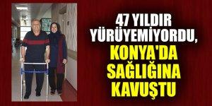 47 yıldır yürümekte güçlük çekiyordu, Konya'da sağlığına kavuştu