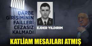 Darbe girişiminin failleri cezasız kalmadı: Ejder Yıldırım