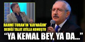 Rahmi Turan'ın 'kaynağım' dediği Talat Atilla konuştu: Ya Kemal Bey...