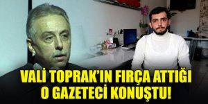 Vali Toprak'ın fırça attığı o gazeteci konuştu!