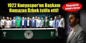 1922 Konyaspor'un Başkanı Ramazan Özbek istifa etti!