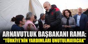 """Arnavutluk Başbakanı Rama: """"Türkiye'nin yardımları hiçbir zaman unutulmayacak"""""""