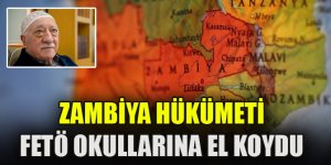 Zambiya hükümeti FETÖ okullarına el koydu