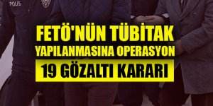 FETÖ'nün TÜBİTAK yapılanması soruşturmasında 19 gözaltı kararı