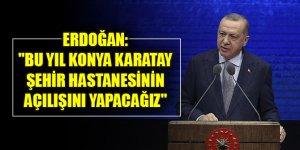"""Erdoğan: """"Bu yıl Konya Karatay Şehir Hastanesinin açılışını yapacağız"""""""