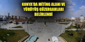 Konya'da miting alanı ve yürüyüş güzergahları belirlendi