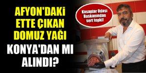 Afyon'daki ette çıkan domuz yağı Konya'dan mı alındı? Kasaplar Odası Başkanından sert tepki!