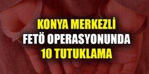 Konya merkezli FETÖ operasyonunda yakalanan 22 zanlıdan 10'u tutuklandı