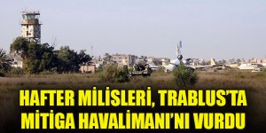 Hafter milisleri, Trablus'un dünyaya açılan kapısı Mitiga Havalimanı'nı vurdu