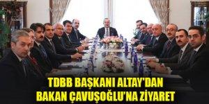 TDBB Başkanı Altay'dan, Bakan Çavuşoğlu'na ziyaret
