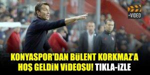 Konyaspor'dan Bülent Korkmaz'a hoş geldin videosu! Tıkla-izle