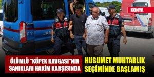 """Konya'da ölümlü """"köpek kavgası""""nın sanıkları hakim karşısında"""