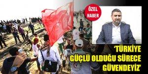'Türkiye güçlü olduğu sürece güvendeyiz'