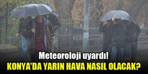 Konya'da yarın hava nasıl olacak? Meteoroloji uyardı!