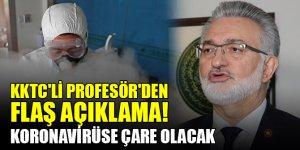 KKTC'li Profesör'den flaş açıklama! Koronavirüse çare olacak
