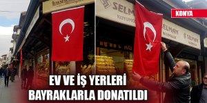Konya'dan Mehmetçiğe destek! Ev ve iş yerleri bayraklarla donatıldı