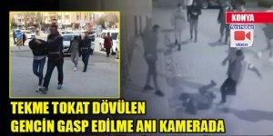 Konya'da tekme tokat dövülen gencin gasp edilme anı kamerada