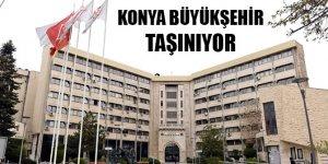 Konya Büyükşehir Belediyesi taşınıyor