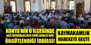 Konya'nın o ilçesinde bazı vatandaşların cuma namazı için örgütlendiği iddiası! Kaymakamlık harekete geçti