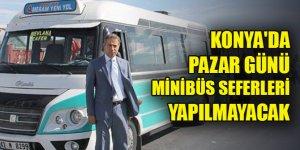 Konya'da pazar günü minibüs seferleri yapılmayacak