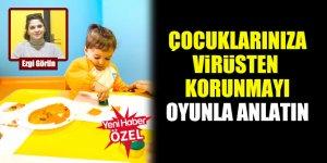 Ezgi Görün: Çocuklarınıza virüsten korunmayı oyunla anlatın