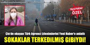 Çin'de okuyan Türk öğrenci izlenimlerini Yeni Haber'e anlattı: Sokaklar terk edilmiş gibiydi