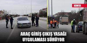 Konya'da araç giriş çıkış yasağı uygulaması sürüyor