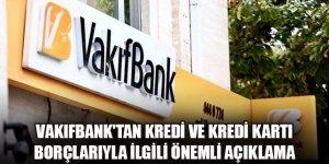 Vakıfbank'tan kredi ve kredi kartı borçlarıyla ilgili önemli açıklama