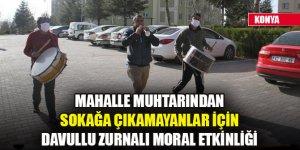 Konya'da mahalle muhtarından sokağa çıkamayanlar için davullu zurnalı moral etkinliği