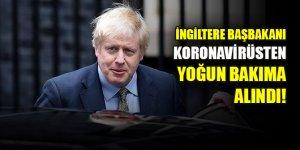 İngiltere Başbakanı Johnson yoğun bakıma alındı!