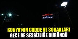 Konya'nın cadde ve sokakları gece de sessizliğe büründü