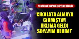 Konya'daki markette soygun girişimi! 'Çikolata almaya girmiştim, aklıma geldi soyayım dedim!'