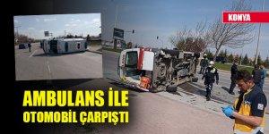 Konya'da hasta taşıyan ambulans ile otomobil çarpıştı