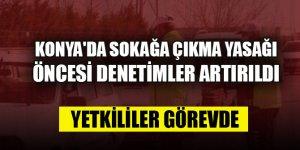 Konya'da sokağa çıkma yasağı öncesi denetimler artırıldı