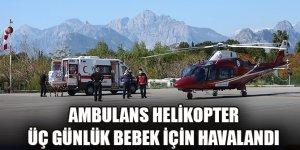 Kronik rahatsızlığı bulunan üç günlük bebek ambulans helikopterle Konya'ya getirildi