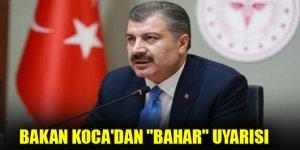 """Sağlık Bakanı Fahrettin Koca'dan """"bahar"""" uyarısı:"""