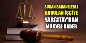 Sudan bahanelerle kovulan işçiye Yargıtay'dan müjdeli haber geldi