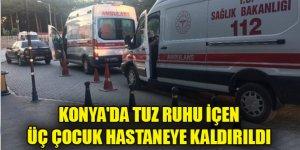 Konya'da tuz ruhu içen üç çocuk hastaneye kaldırıldı